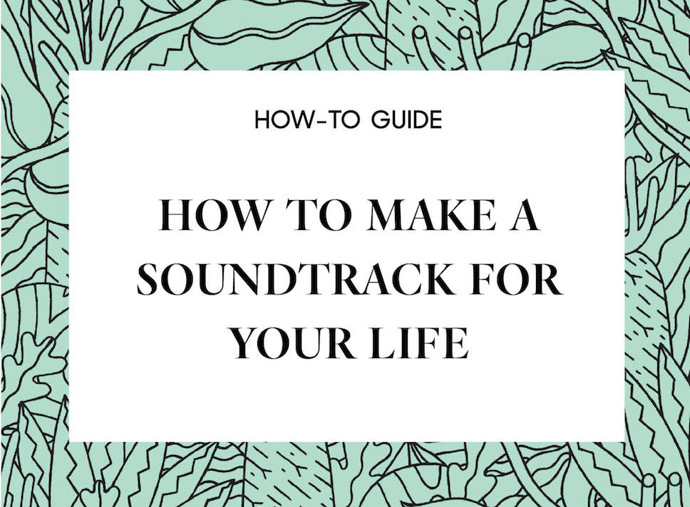 How to make a soundtrack for your life